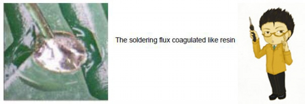 The soldering flux coagulated like resin